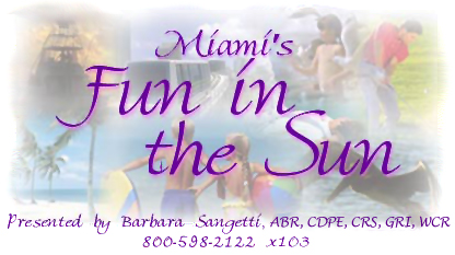 Miami's Fun in the Sun, Presented by Barbara Sangetti, ABR, CDPE, CRS, GRI, WCR